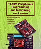 TI ARM Peripherals Programming and Interfacing: Using C Language for ARM Cortex Front Cover