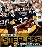 Sports Illustrated Pittsburgh Steelers: Pride in Black and Gold
