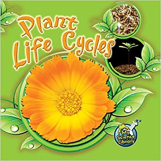 Plant Life Cycles (My Science Library, Levels 1-2)