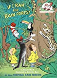 If I Ran the Rain Forest: All About Tropical Rain Forests (Cat in the Hat s Learning Library)