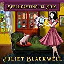 Spellcasting in Silk: Witchcraft Mysteries, Book 7 (       UNABRIDGED) by Juliet Blackwell Narrated by Xe Sands