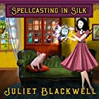 Spellcasting in Silk: Witchcraft Mysteries, Book 7 Audiobook by Juliet Blackwell Narrated by Xe Sands