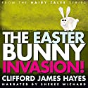 The Easter Bunny Invasion! Audiobook by Clifford James Hayes Narrated by Sheree Wichard