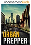 Survival In The City: How To Plan And Protect Your Family And Friends In an Urban Enviroment (English Edition)
