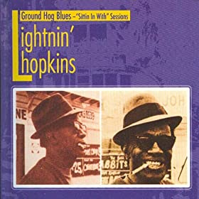 Lightnin' Hopkins - Ground Hog Blues - 'Sitting In With' Sessions