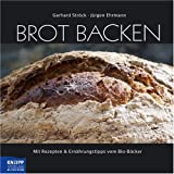 Brot backen: Mit Rezepten & Ernhrungstipps vom Bio-Bckervon &#34;Gerhard Strck&#34;
