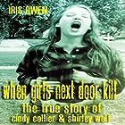 When Girls Next Door Kill: The True Story of Cindy Collier & Shirley Wolf Hörbuch von Iris Owen Gesprochen von: Summer Jo Swaine