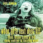 When Girls Next Door Kill: The True Story of Cindy Collier & Shirley Wolf | [Iris Owen]