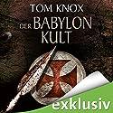 Der Babylon-Kult Hörbuch von Tom Knox Gesprochen von: Uve Teschner