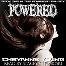 Powered: The Powered Trilogy, Book 1 (       UNABRIDGED) by Cheyanne Young Narrated by Stacey Glemboski