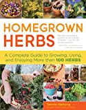 img - for Homegrown Herbs: A Complete Guide to Growing, Using, and Enjoying More than 100 Herbs book / textbook / text book