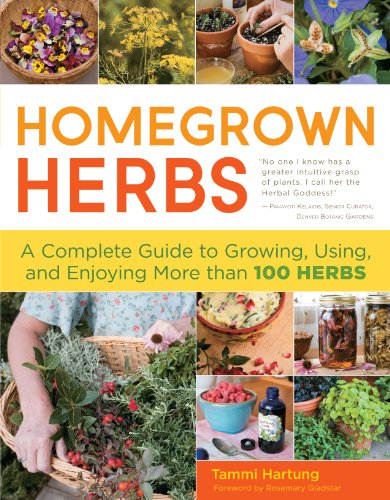 Download Homegrown Herbs: A Complete Guide to Growing, Using, and Enjoying More than 100 Herbs