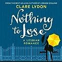 Nothing to Lose: A Lesbian Romance Hörbuch von Clare Lydon Gesprochen von: Gabrielle Baker
