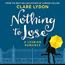 Nothing to Lose: A Lesbian Romance Audiobook by Clare Lydon Narrated by Gabrielle Baker