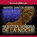 Nuestra Senora de La Noche [Our Lady of the Night (Texto Completo)] Audiobook by Mayra Santos-Febres Narrated by Wanda Arriaga