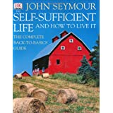 The Self-sufficient Life and How to Live It ~ John Seymour