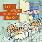 img - for Louis the Tiger Who Came from the Sea   [LOUIS THE TIGER WHO CAME FROM] [Library Binding] book / textbook / text book