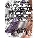 Les élections législatives et sénatoriales outre mer (1848-1981)
