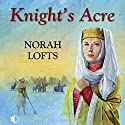 Knight's Acre Audiobook by Norah Lofts Narrated by Patience Tomlinson