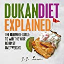 Dukan Diet Explained: The Ultimate Guide to Win the War Against Overweight: With 7-Day Meal Plan and Over 50 Recipes Audiobook by J.J. Lewis, Dr. Martin Kozar Narrated by Michelle Murillo