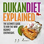 Dukan Diet Explained: The Ultimate Guide to Win the War Against Overweight: With 7-Day Meal Plan and Over 50 Recipes | J.J. Lewis,Dr. Martin Kozar