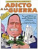Adicto a la guerra : por que EEUU no puede librarse del militarismo (Spanish Edition)