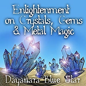 Enlightenment on Crystals, Gems, and Metal Magic Audiobook