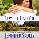 Baby I'll Find You: A Sexy Contemporary Romance (       UNABRIDGED) by Jennifer Skully Narrated by June Wayne