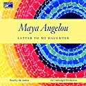 Letter to My Daughter (       UNABRIDGED) by Maya Angelou Narrated by Maya Angelou