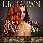 Return of the Pale Feather: Time Walkers, Book 2 | E.B. Brown