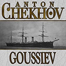 Goussiev (       UNABRIDGED) by Anton Chekhov Narrated by Dave Courvoisier