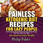 Painless Ketogenic Diet Recipes for Lazy People: 50 Simple Kategonic Diet Cookbook Recipes Even Your Lazy Ass Can Make | Phillip Pablo