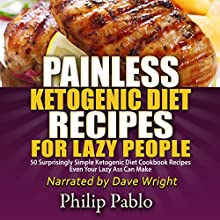 Painless Ketogenic Diet Recipes for Lazy People: 50 Simple Kategonic Diet Cookbook Recipes Even Your Lazy Ass Can Make (       UNABRIDGED) by Phillip Pablo Narrated by Dave Wright