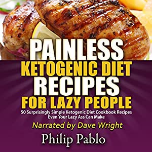 Painless Ketogenic Diet Recipes for Lazy People Audiobook