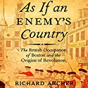As If an Enemy's Country: The British Occupation of Boston and the Origins of Revolution: Oxford University Press: Pivotal Moments in US History (       UNABRIDGED) by Richard Archer Narrated by Fred Stella