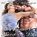 Where I Need to Be: B&S Series, Book 1 (       UNABRIDGED) by Kimberly Knight Narrated by Maria Hunter Welles