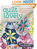 Quilt Lovely: 15 Vibrant Projects Using Piecing and Applique
