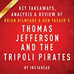 Thomas Jefferson and the Tripoli Pirates: The Forgotten War That Changed American History by Brian Kilmeade and Don Yaeger | Key Takeaways, Analysis & Review |  Instaread