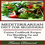 Mediterranean Diet for Beginners: Cuisine Cookbook Recipes for Shredding Fat and Weight Loss | Tammi Diamond