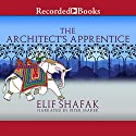The Architect's Apprentice (       UNABRIDGED) by Elif Shafak Narrated by Piter Marek