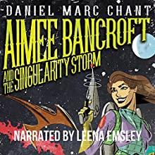 Aimee Bancroft and the Singularity Storm Audiobook by Daniel Marc Chant Narrated by Leena Emsley
