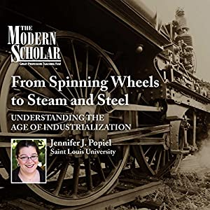 The Modern Scholar: From Spinning Wheels to Steam and Steel Lecture