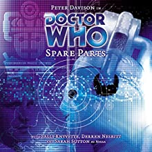 Doctor Who - Spare Parts Performance by Marc Platt Narrated by Peter Davison, Sarah Sutton