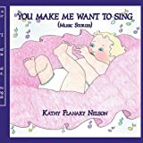YOU MAKE ME WANT TO SING: (Music Stories) ~ Kathy Flanary Nelson