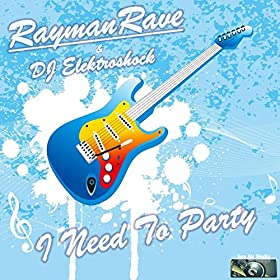 Rayman Rave & DJ Elektroshock-I Need To Party