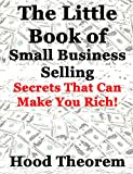 The Little Book of Small Business Selling: Secrets That Can Make You Rich