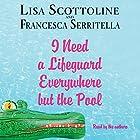 I Need a Lifeguard Everywhere but the Pool Hörbuch von Lisa Scottoline, Francesca Serritella Gesprochen von: Lisa Scottoline, Francesca Serritella