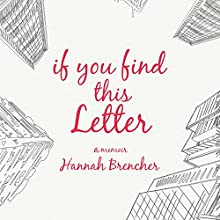 If You Find This Letter: My Journey to Find Purpose Through Hundreds of Letters to Strangers (       UNABRIDGED) by Hannah Brencher Narrated by Jorjeana Marie