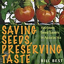 Saving Seeds, Preserving Taste: Heirloom Seed Savers in Appalachia (       UNABRIDGED) by Bill Best Narrated by Pete Ferrand