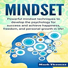 Mindset: Powerful Mindset Techniques to Develop the Psychology for Success and Achieve Happiness, Freedom, and Personal Growth in Life! Audiobook by Mark Thomas Narrated by Millian Quinteros